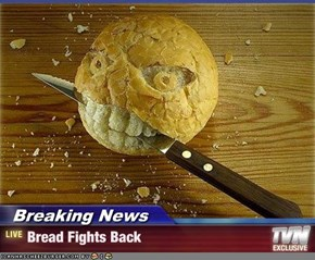 Breaking News - Bread Fights Back