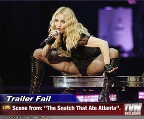 "Trailer Fail - Scene from: ""The Snatch That Ate Atlanta""."