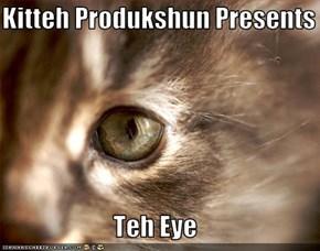 Kitteh Produkshun Presents  Teh Eye