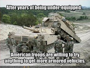 American troops are willing to try anything to get more armored vehicles.