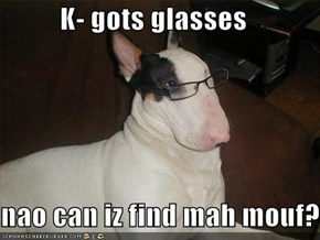 K- gots glasses  nao can iz find mah mouf?