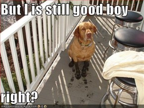 But I is still good boy  right?