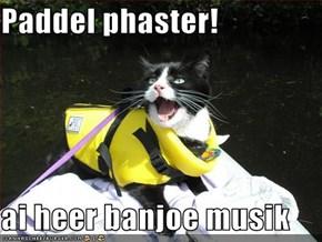 Paddel phaster!  ai heer banjoe musik