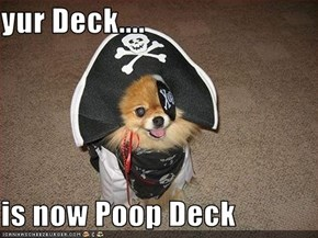 yur Deck....  is now Poop Deck