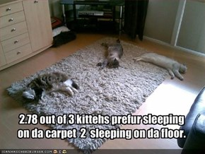 2.78 out of 3 kittehs prefur sleeping 