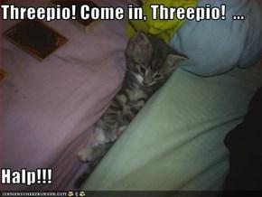 Threepio! Come in, Threepio!  ...  Halp!!!