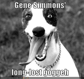 Gene Simmons'  long-lost goggeh