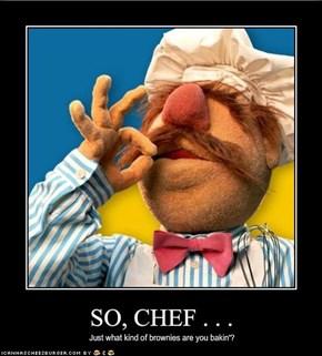 SO, CHEF . . .