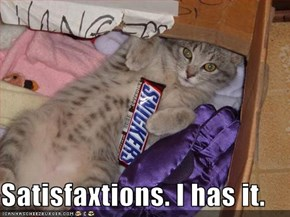 Satisfaxtions. I has it.