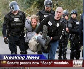 "Breaking News - Senate passes new ""Soap"" mandate."