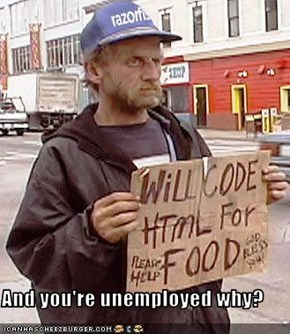 And you're unemployed why?