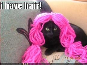 i have hair!