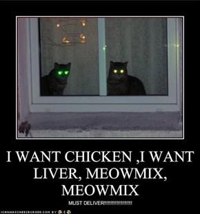 I WANT CHICKEN ,I WANT LIVER, MEOWMIX, MEOWMIX