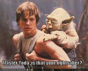 Master Yoda, is that your lightsaber?