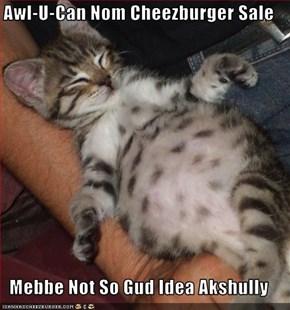 Awl-U-Can Nom Cheezburger Sale  Mebbe Not So Gud Idea Akshully
