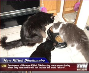 "New Kitteh Dikshunairy - Developers of the new Kitteh Dikshunairy made waves today when they revealed it will not include the word ""share""."