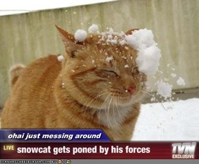 ohai just messing around - snowcat gets poned by his forces