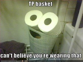 TP basket  can't believe you're wearing that