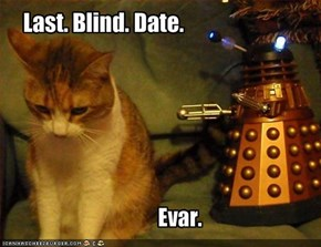 Last. Blind. Date.