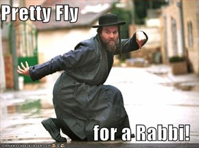 Pretty Fly  for a Rabbi!