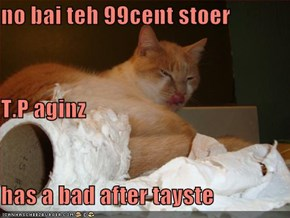 no bai teh 99cent stoer T.P aginz has a bad after tayste