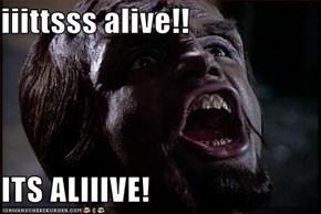 iiittsss alive!!  ITS ALIIIVE!
