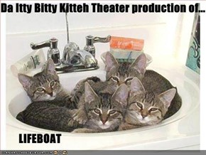 Da Itty Bitty Kitteh Theater production of...          LIFEBOAT
