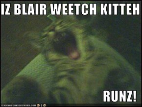 IZ BLAIR WEETCH KITTEH  RUNZ!