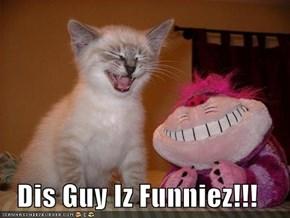 Dis Guy Iz Funniez!!!