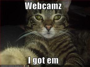 Webcamz  I got em