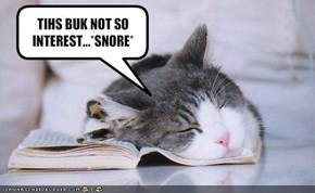 TIHS BUK NOT SO INTEREST...*SNORE*