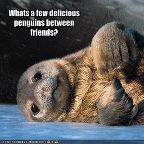 Whats a few delicious penguins between friends?