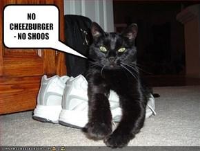 NO CHEEZBURGER - NO SHOOS