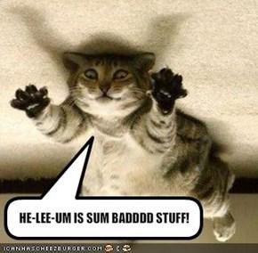 HE-LEE-UM IS SUM BADDDD STUFF!
