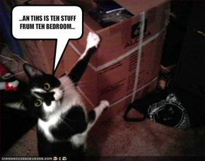 ...AN TIHS IS TEH STUFF FRUM TEH BEDROOM...