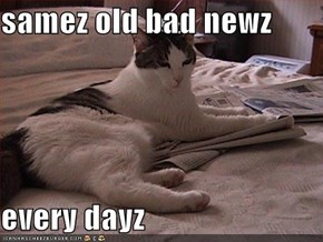 samez old bad newz  every dayz