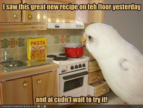 I saw this great new recipe on teh floor yesterday