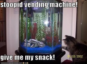 stoopid vending machine!  give me my snack!