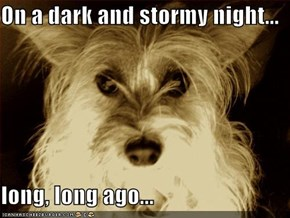 On a dark and stormy night...  long, long ago...