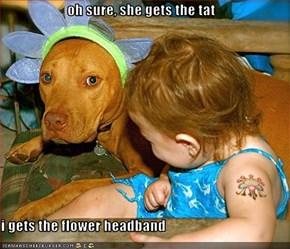 oh sure, she gets the tat  i gets the flower headband