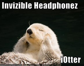 Invizible Headphonez  iOtter