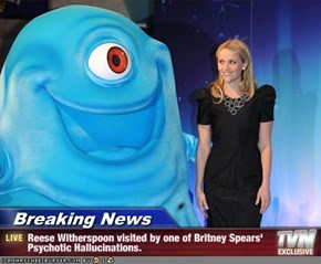 Breaking News - Reese Witherspoon visited by one of Britney Spears' Psychotic Hallucinations.