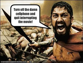 Turn off the damn cellphone and quit interrupting the movie!