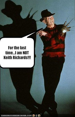 For the last time...I am NOT Keith Richards!!!