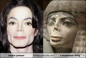 michle jackson Totally Looks Like a mummyish thing