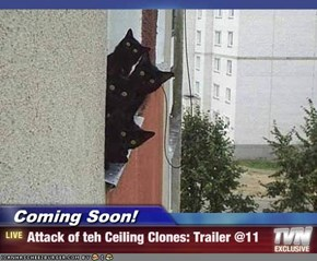 Coming Soon! - Attack of teh Ceiling Clones: Trailer @11