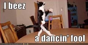 I beez                      a dancin' fool