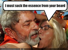 I must suck the essence from your beard