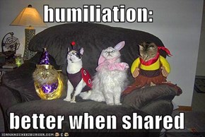 humiliation:  better when shared
