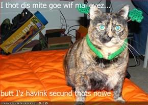 I thot dis mite goe wif mai eyez...  butt I'z havink secund thots nowe